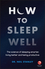 How to Sleep Well: The Science of Sleeping Smarter, Living Better and Being Productive (0857087681) cover image