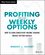 Profiting from Weekly Options: How to Earn Consistent Income Trading Weekly Option Serials (1118980581) cover image
