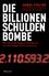 Die Billionen-Schuldenbombe: Wie die Krise begann und war um sie noch lange nicht zu Ende ist (3527676481) cover image