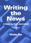 Writing the News: A Guide for Print Journalists, 3rd Edition (0813822483) cover image