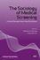 The Sociology of Medical Screening: Critical Perspectives, New Directions (1118231783) cover image