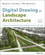 Digital Drawing for Landscape Architecture: Contemporary Techniques and Tools for Digital Representation in Site Design, 2nd Edition (1118693183) cover image