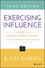 Exercising Influence: A Guide for Making Things Happen at Work, at Home, and in Your Community, 3rd Edition (1119071585) cover image