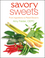 Savory Sweets: From Ingredients to Plated Desserts (0471740586) cover image