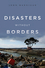Disasters Without Borders: The International Politics of Natural Disasters  (0745650686) cover image