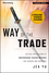 Way of the Trade: Tactical Applications of Underground Trading Methods for Traders and Investors, + Online Video Course (1118590686) cover image