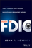 Inside the FDIC: Thirty Years of Bank Failures, Bailouts, and Regulatory Battles (1118994086) cover image