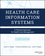 Health Care Information Systems: A Practical Approach for Health Care Management, 4th Edition (1119337186) cover image