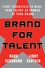 Brand for Talent: Eight Essentials to Make Your Talent as Famous as Your Brand (0470182687) cover image