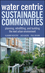 Water Centric Sustainable Communities: Planning, Retrofitting, and Building the Next Urban Environment (0470476087) cover image