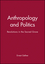 Anthropology and Politics: Revolutions in the Sacred Grove (0631199187) cover image