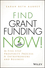 Find Grant Funding Now!: The Five-Step Prosperity Process for Entrepreneurs and Business (1118710487) cover image