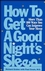 How to Get a Good Night's Sleep: More Than 100 Ways You Can Improve Your Sleep (0471347388) cover image