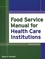 Food Service Manual for Health Care Institutions, 3rd Edition (0787964689) cover image
