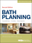 Bath Planning: Guidelines, Codes, Standards, 2nd Edition (1118362489) cover image