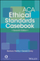 ACA Ethical Standards Casebook, 7th Edition (1119025389) cover image