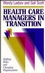 Health Care Managers in Transition: Shifting Roles and Changing Organizations (1555422489) cover image