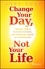 Change Your Day, Not Your Life: A Realistic Guide to Sustained Motivation, More Productivity and the Art Of Working Well (111881598X) cover image
