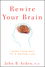 Rewire Your Brain: Think Your Way to a Better Life (0470487291) cover image