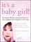 It's a Baby Girl!: The Unique Wonder and Special Nature of Your Daughter From Pregnancy to Two Years (0470243392) cover image