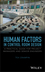 Human Factors in Control Room Design: A Practical Guide for Project Managers and Senior Engineers (1118307992) cover image