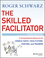The Skilled Facilitator: A Comprehensive Resource for Consultants, Facilitators, Coaches, and Trainers, 3rd Edition (1119064392) cover image