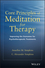 Core Principles of Meditation for Therapy: Improving the Outcomes for Psychotherapeutic Treatments (1118689593) cover image