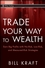 Trade Your Way to Wealth: Earn Big Profits with No-Risk, Low-Risk, and Measured-Risk Strategies (0470129794) cover image