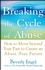 Breaking the Cycle of Abuse: How to Move Beyond Your Past to Create an Abuse-Free Future (0471740594) cover image