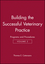 Building the Successful Veterinary Practice, Volume 2, Programs and Procedures (0813823994) cover image