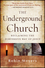 The Underground Church: Reclaiming the Subversive Way of Jesus (1118061594) cover image