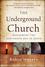 The Underground Church: Reclaiming the Subversive Way of Jesus (1118061594) cover image