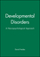 Developmental Disorders: A Neuropsychological Approach (1557865795) cover image