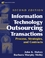 Information Technology Outsourcing Transactions: Process, Strategies, and Contracts, 2nd Edition (0471459496) cover image