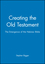 Creating the Old Testament: The Emergence of the Hebrew Bible (0631162496) cover image