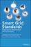 Smart Grid Standards: Specifications, Requirements, and Technologies (1118653696) cover image