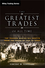 The Greatest Trades of All Time: Top Traders Making Big Profits from the Crash of 1929 to Today (0470645997) cover image