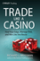 Trade Like a Casino: Find Your Edge, Manage Risk, and Win Like the House (0470933097) cover image