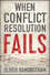 When Conflict Resolution Fails: An Alternative to Negotiation and Dialogue: Engaging Radical Disagreement in Intractable Conflicts (0745687997) cover image