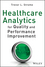 Healthcare Analytics for Quality and Performance Improvement (1118519698) cover image