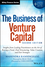 The Business of Venture Capital: Insights from Leading Practitioners on the Art of Raising a Fund, Deal Structuring, Value Creation, and Exit Strategies, 2nd Edition (1118752198) cover image