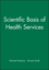 Scientific Basis of Health Services (0727910299) cover image