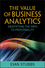 The Value of Business Analytics: Identifying the Path to Profitability (1118012399) cover image