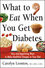 What to Eat When You Get Diabetes: Easy and Appetizing Ways to Make Healthful Changes in Your Diet (047138139X) cover image