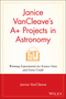 Janice VanCleave's A+ Projects in Astronomy: Winning Experiments for Science Fairs and Extra Credit (0471328200) cover image