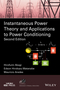 Instantaneous Power Theory and Applications to Power Conditioning, 2nd Edition (1118362101) cover image