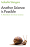 Another Science is Possible: A Manifesto for Slow Science  (1509521801) cover image