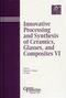 Innovative Processing and Synthesis of Ceramics, Glasses, and Composites VI: Proceedings of the symposium held at the 104th Annual Meeting of The American Ceramic Society, April 28-May1, 2002 in Missouri, Ceramic Transactions, Volume 135 (1574981501) cover image