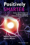 Positively Smarter: Science and Strategies for Increasing Happiness, Achievement, and Well-Being (1118926102) cover image