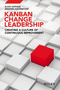 Kanban Change Leadership: Creating a Culture of Continuous Improvement (1119019702) cover image